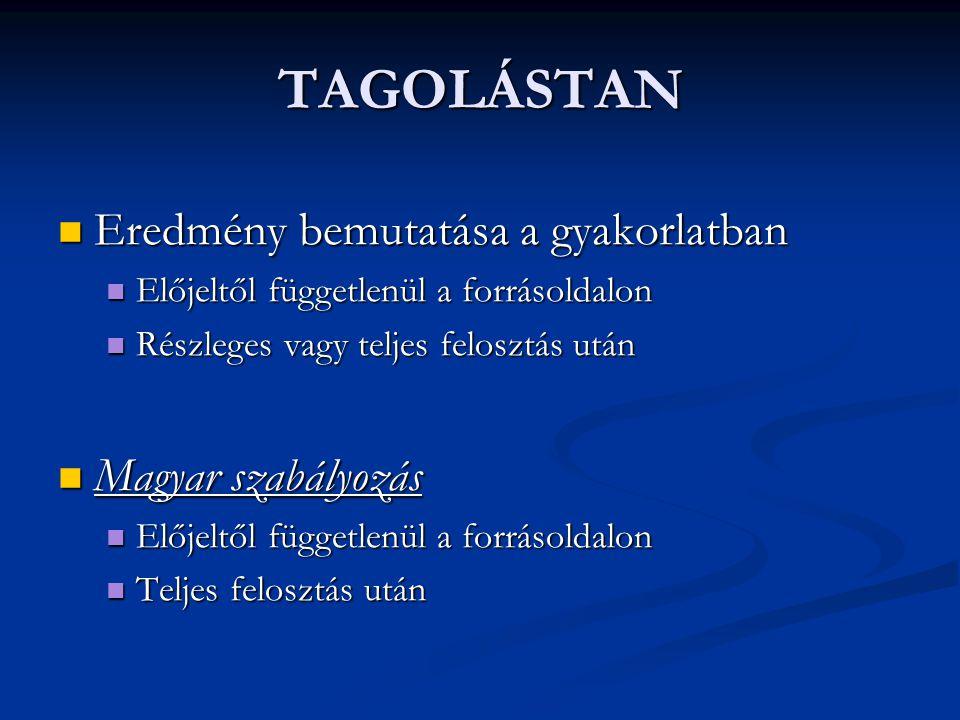 TAGOLÁSTAN Eredmény bemutatása a gyakorlatban Eredmény bemutatása a gyakorlatban Előjeltől függetlenül a forrásoldalon Előjeltől függetlenül a forráso