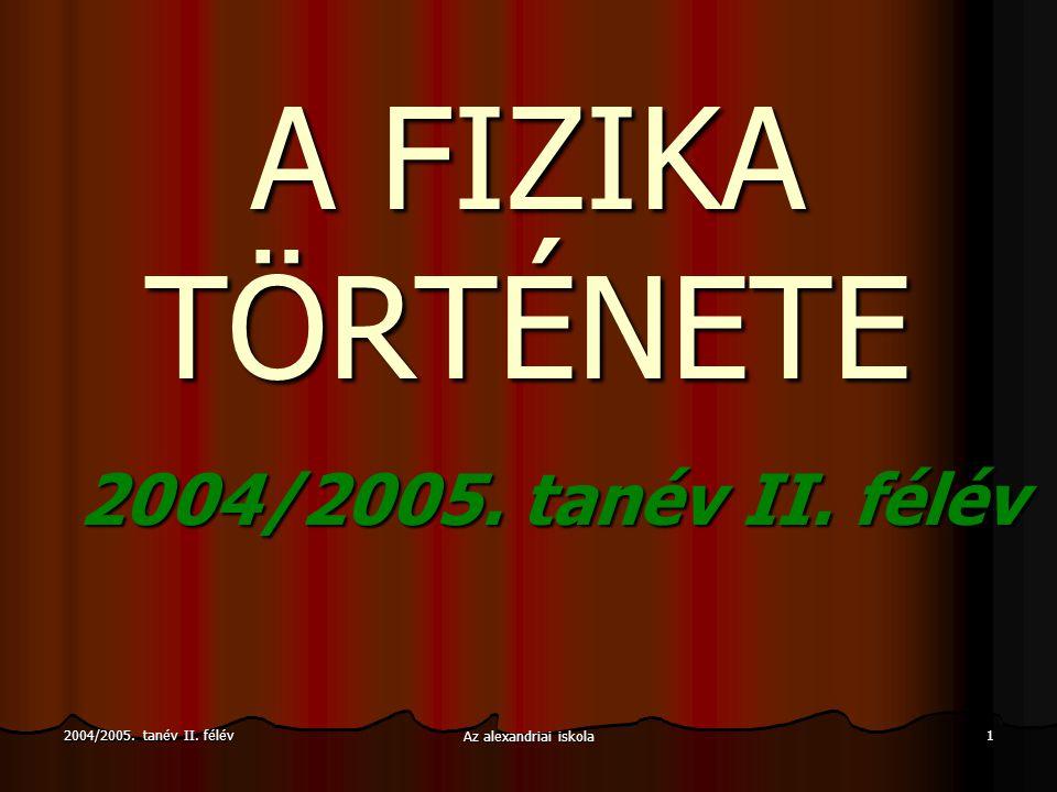 2004/2005. tanév II. félév Az alexandriai iskola 1 A FIZIKA TÖRTÉNETE 2004/2005. tanév II. félév