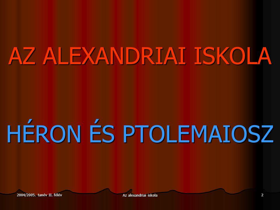 2004/2005. tanév II. félévAz alexandriai iskola3 Az alexandriai iskola. Héron és Ptolemaiosz