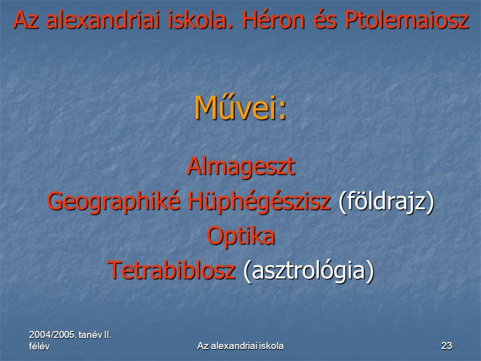 2004/2005. tanév II. félévAz alexandriai iskola23 Az alexandriai iskola. Héron és Ptolemaiosz Művei:Almageszt Geographiké Hüphégészisz (földrajz) Opti