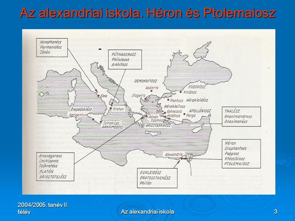 2004/2005. tanév II. félévAz alexandriai iskola24 Az alexandriai iskola. Héron és Ptolemaiosz