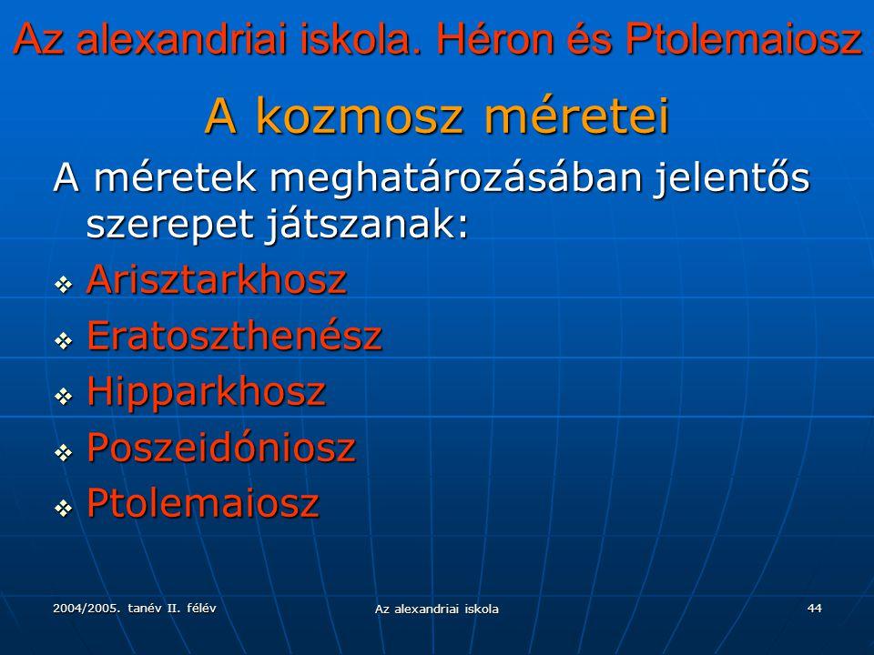 2004/2005. tanév II. félév Az alexandriai iskola 44 Az alexandriai iskola. Héron és Ptolemaiosz A kozmosz méretei A méretek meghatározásában jelentős