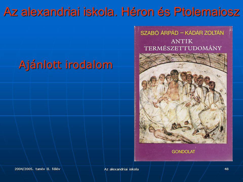 2004/2005. tanév II. félév Az alexandriai iskola 48 Az alexandriai iskola. Héron és Ptolemaiosz Ajánlott irodalom