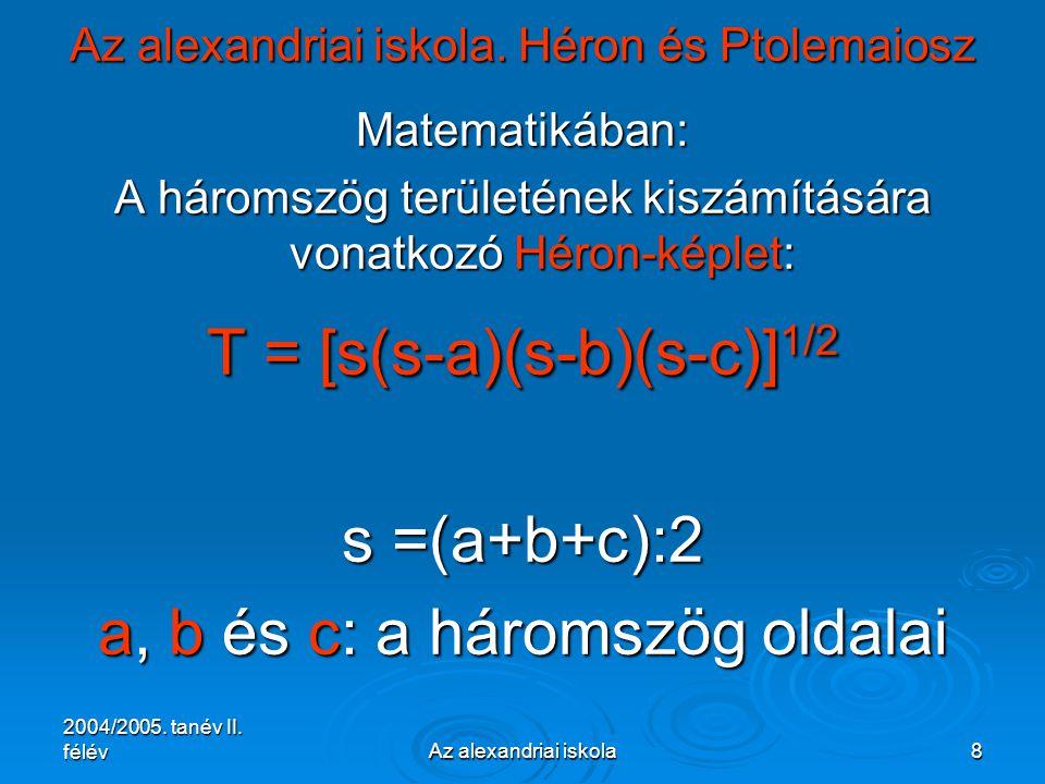 2004/2005. tanév II. félévAz alexandriai iskola8 Az alexandriai iskola. Héron és Ptolemaiosz Matematikában: A háromszög területének kiszámítására vona