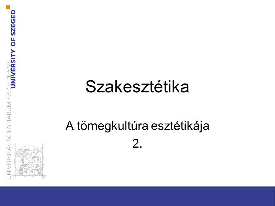 Szakesztétika A tömegkultúra esztétikája 2.