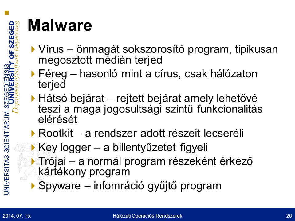 UNIVERSITY OF SZEGED D epartment of Software Engineering UNIVERSITAS SCIENTIARUM SZEGEDIENSIS Malware  Vírus – önmagát sokszorosító program, tipikusa