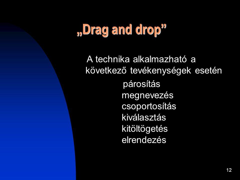 """12 """"Drag and drop"""" A technika alkalmazható a következő tevékenységek esetén párosítás megnevezés csoportosítás kiválasztás kitöltögetés elrendezés"""