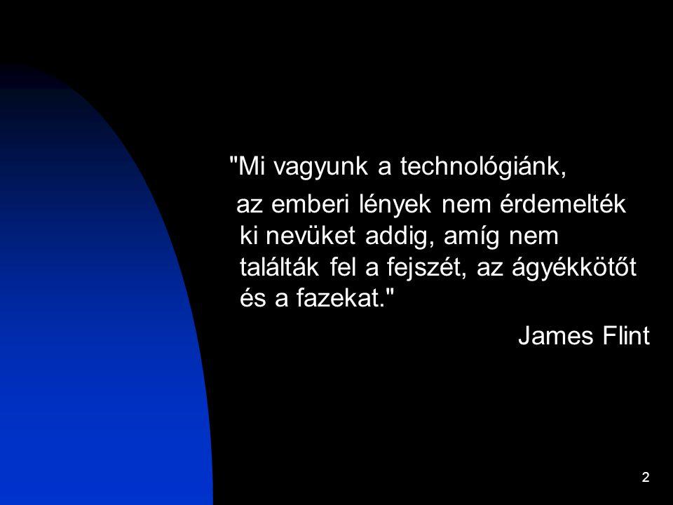 2 Mi vagyunk a technológiánk, az emberi lények nem érdemelték ki nevüket addig, amíg nem találták fel a fejszét, az ágyékkötőt és a fazekat. James Flint