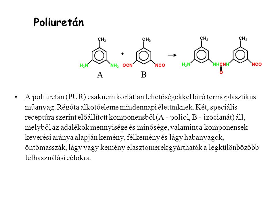 Poliuretán A poliuretán (PUR) csaknem korlátlan lehetőségekkel bíró termoplasztikus műanyag.