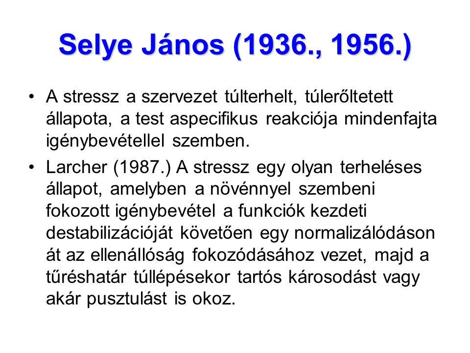 Selye János (1936., 1956.) A stressz a szervezet túlterhelt, túlerőltetett állapota, a test aspecifikus reakciója mindenfajta igénybevétellel szemben.