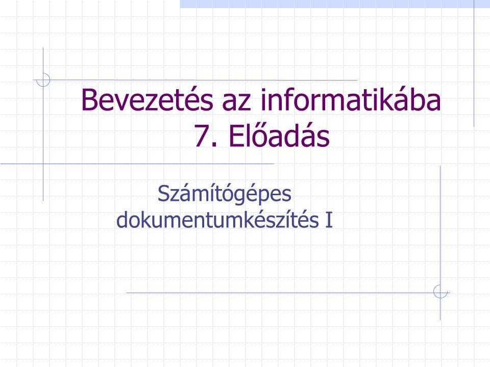 Bevezetés az informatikába 7. Előadás Számítógépes dokumentumkészítés I