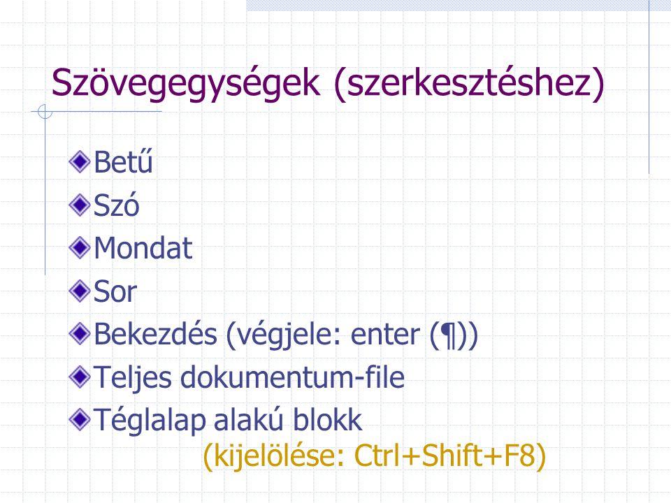Szövegegységek (szerkesztéshez) Betű Szó Mondat Sor Bekezdés (végjele: enter (¶)) Teljes dokumentum-file Téglalap alakú blokk (kijelölése: Ctrl+Shift+F8)