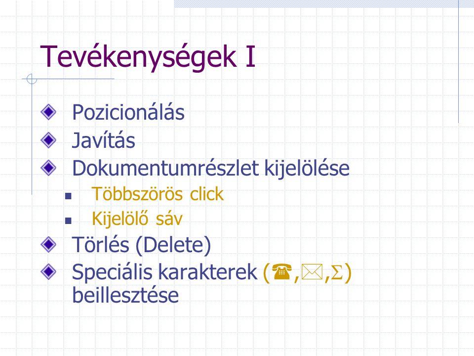 Tevékenységek I Pozicionálás Javítás Dokumentumrészlet kijelölése Többszörös click Kijelölő sáv Törlés (Delete) Speciális karakterek ( , ,  ) beillesztése