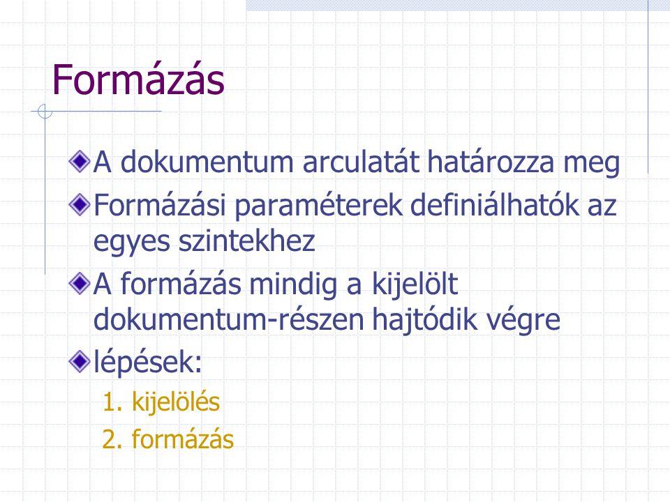 Formázás A dokumentum arculatát határozza meg Formázási paraméterek definiálhatók az egyes szintekhez A formázás mindig a kijelölt dokumentum-részen hajtódik végre lépések: 1.