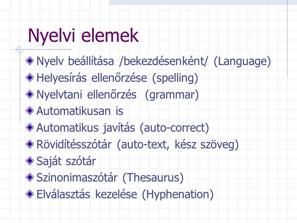 Nyelvi elemek Nyelv beállítása /bekezdésenként/ (Language) Helyesírás ellenőrzése (spelling) Nyelvtani ellenőrzés (grammar) Automatikusan is Automatikus javítás (auto-correct) Rövidítésszótár (auto-text, kész szöveg) Saját szótár Szinonimaszótár (Thesaurus) Elválasztás kezelése (Hyphenation)