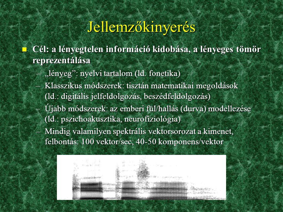 """Jellemzőkinyerés n Cél: a lényegtelen információ kidobása, a lényeges tömör reprezentálása –""""lényeg"""": nyelvi tartalom (ld. fonetika) –Klasszikus módsz"""