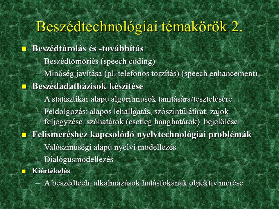 Beszédtechnológiai témakörök 2. n Beszédtárolás és -továbbítás –Beszédtömöríés (speech coding) –Minőség javítása (pl. telefonos torzítás) (speech enha