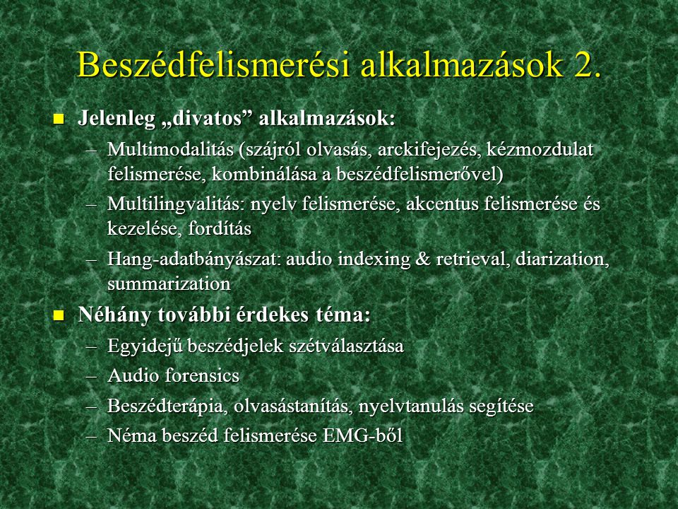 Demonstráció n Izolált szavas felismerés (saját fejlesztés) : –Kb.