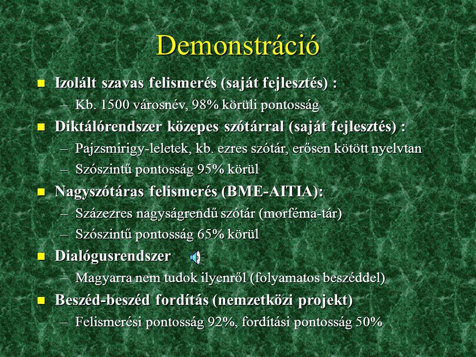 Demonstráció n Izolált szavas felismerés (saját fejlesztés) : –Kb. 1500 városnév, 98% körüli pontosság n Diktálórendszer közepes szótárral (saját fejl