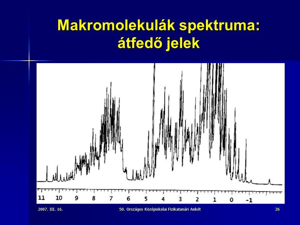 2007. III. 16.50. Országos Középiskolai Fizikatanári Ankét26 Makromolekulák spektruma: átfedő jelek