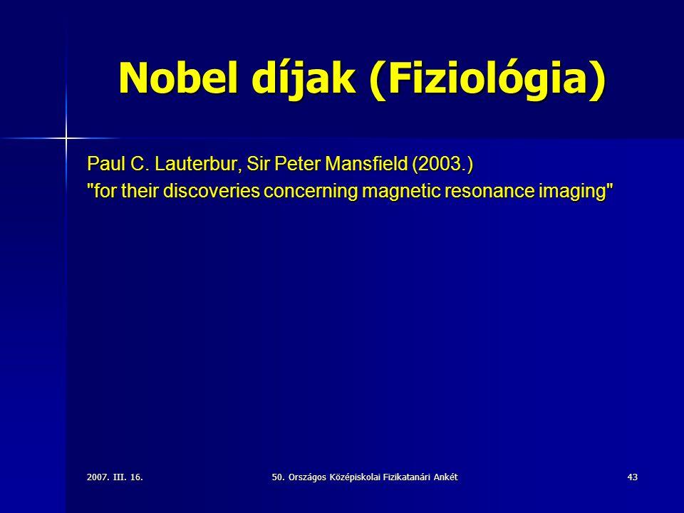 2007.III. 16.50. Országos Középiskolai Fizikatanári Ankét43 Nobel díjak (Fiziológia) Paul C.