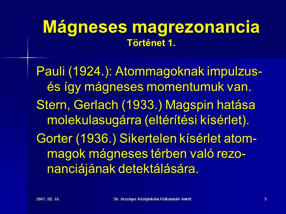 2007.III. 16.50. Országos Középiskolai Fizikatanári Ankét5 Mágneses magrezonancia Történet 1.