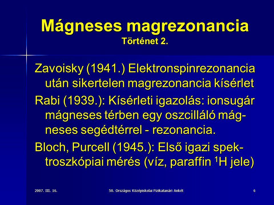 2007.III. 16.50. Országos Középiskolai Fizikatanári Ankét6 Mágneses magrezonancia Történet 2.