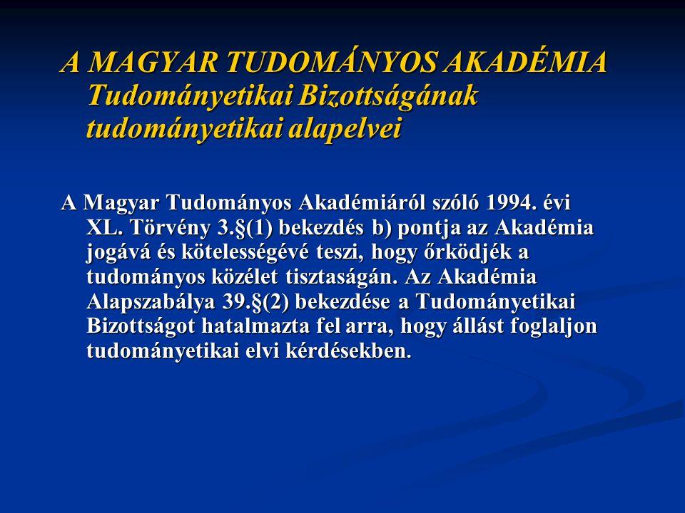 A MAGYAR TUDOMÁNYOS AKADÉMIA Tudományetikai Bizottságának tudományetikai alapelvei A Magyar Tudományos Akadémiáról szóló 1994.