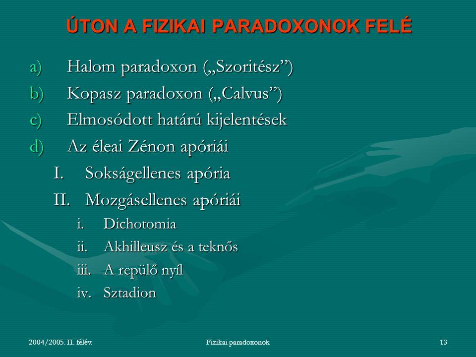 """2004/2005. II. félév.Fizikai paradoxonok13 ÚTON A FIZIKAI PARADOXONOK FELÉ a)Halom paradoxon (""""Szoritész"""") b)Kopasz paradoxon (""""Calvus"""") c)Elmosódott"""