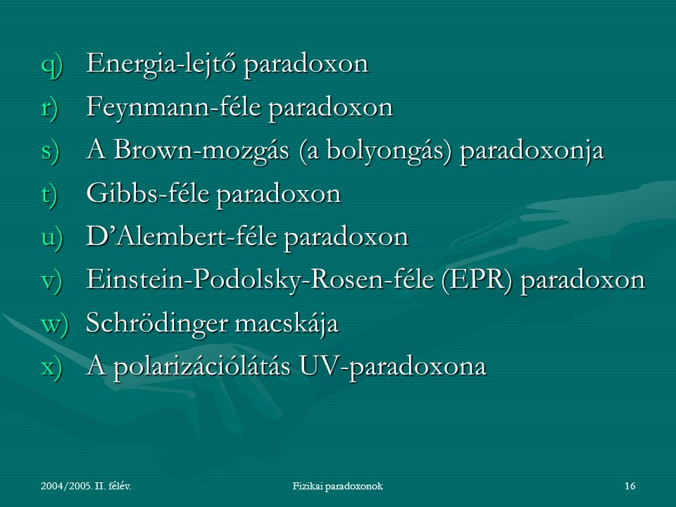 2004/2005. II. félév.Fizikai paradoxonok16 q)Energia-lejtő paradoxon r)Feynmann-féle paradoxon s)A Brown-mozgás (a bolyongás) paradoxonja t)Gibbs-féle