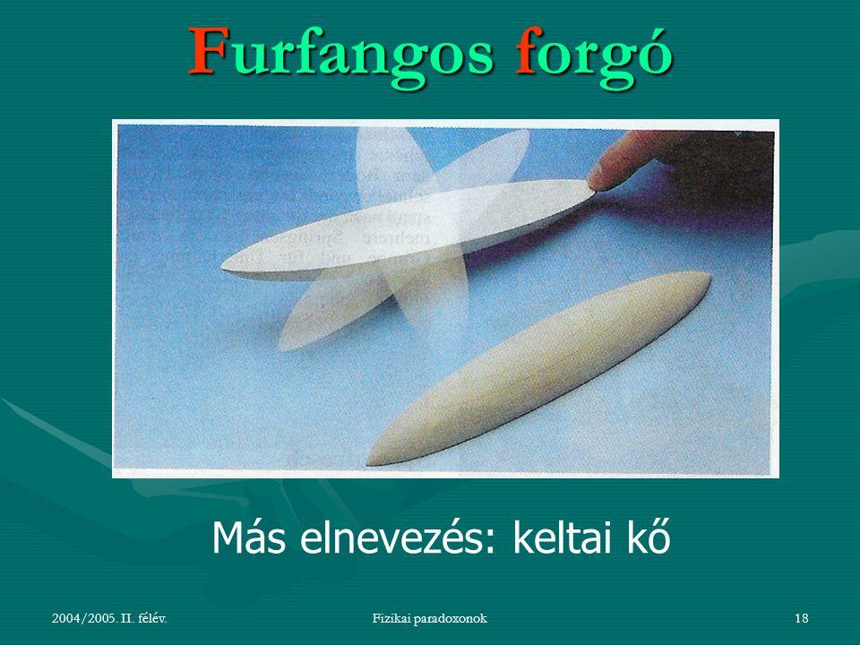 2004/2005. II. félév.Fizikai paradoxonok18 Furfangos forgó Más elnevezés: keltai kő