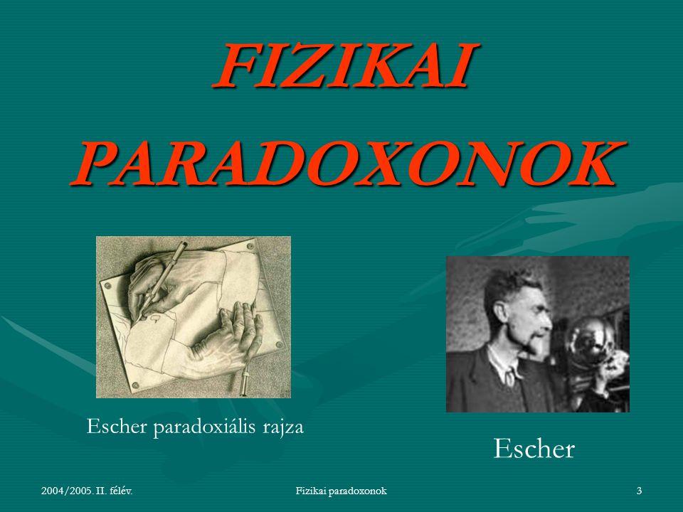 2004/2005. II. félév.Fizikai paradoxonok3 FIZIKAIPARADOXONOK Escher Escher paradoxiális rajza