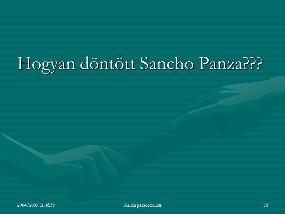 2004/2005. II. félév.Fizikai paradoxonok38 Hogyan döntött Sancho Panza???