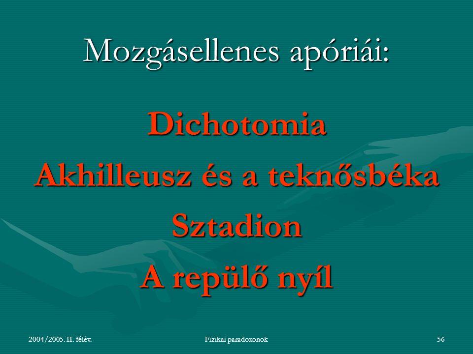 2004/2005. II. félév.Fizikai paradoxonok56 Mozgásellenes apóriái: Dichotomia Akhilleusz és a teknősbéka Sztadion A repülő nyíl