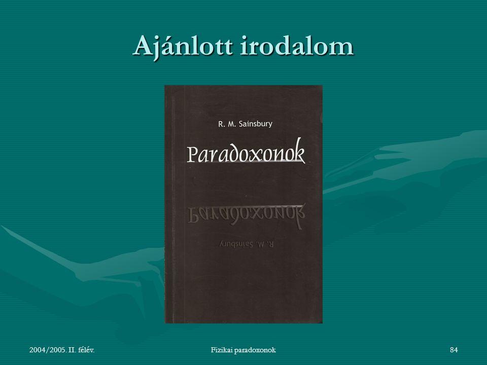 2004/2005. II. félév.Fizikai paradoxonok85 Ajánlott irodalom
