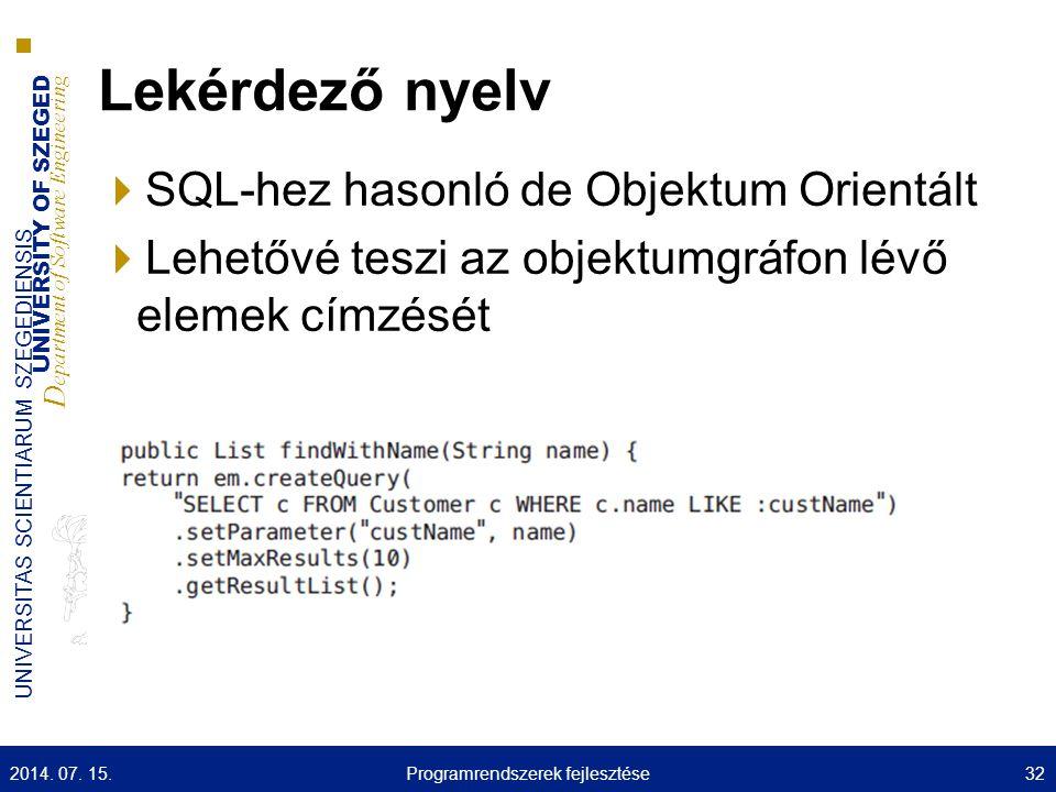 UNIVERSITY OF SZEGED D epartment of Software Engineering UNIVERSITAS SCIENTIARUM SZEGEDIENSIS Lekérdező nyelv  SQL-hez hasonló de Objektum Orientált  Lehetővé teszi az objektumgráfon lévő elemek címzését 2014.