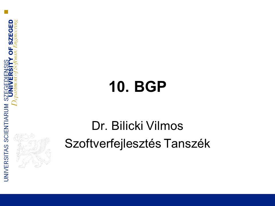 UNIVERSITY OF SZEGED D epartment of Software Engineering UNIVERSITAS SCIENTIARUM SZEGEDIENSIS Az Internet forgalomirányító protokollja  Exterior Gateway Protocol ■Az EGP működése ■Problémák az EGP-vel  Border Gateway protocol ■BGP alapok –BGP üzenet típusok –Útvonal attribútumok –Adminisztratív súlyok –BGP döntési folyamat –iBGP IGP szinkronizálás –Nagy mennyiségű társ kapcsolat menedzselése 2014.