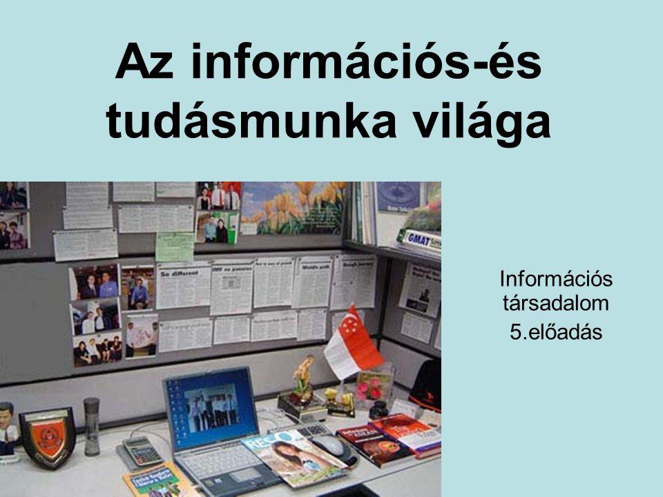 Az információs-és tudásmunka világa Információs társadalom 5.előadás