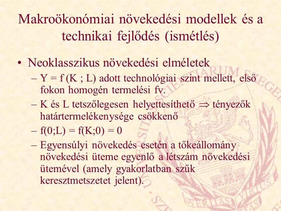 Makroökonómiai növekedési modellek és a technikai fejlődés (ismétlés) Neoklasszikus növekedési elméletek –Y = f (K ; L) adott technológiai szint melle