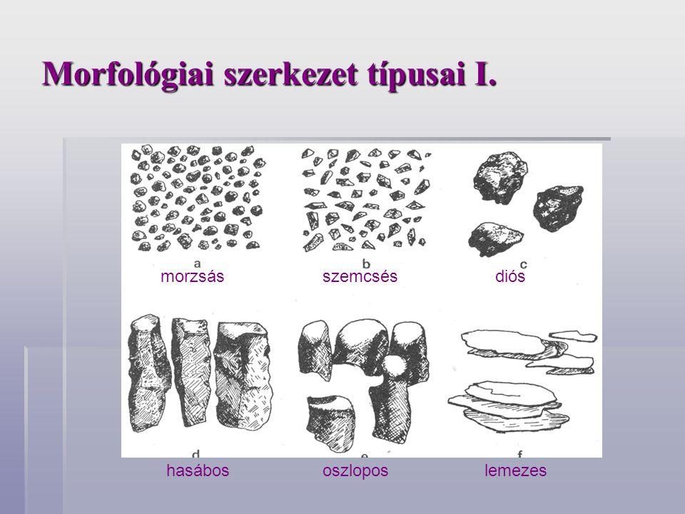 Morfológiai szerkezet típusai I. morzsásszemcsésdiós hasábososzloposlemezes