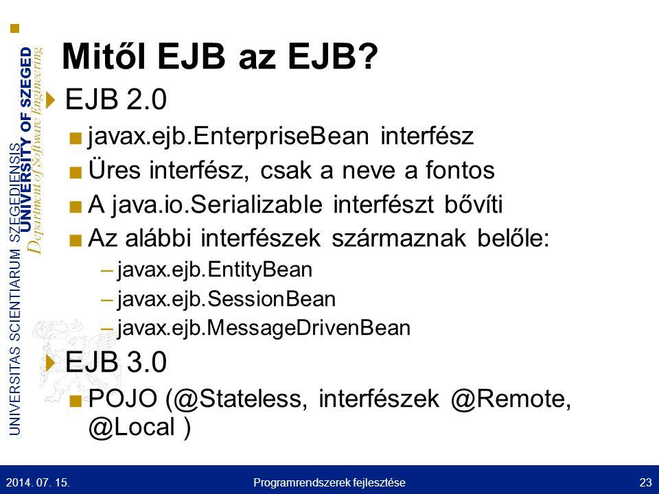 UNIVERSITY OF SZEGED D epartment of Software Engineering UNIVERSITAS SCIENTIARUM SZEGEDIENSIS Mitől EJB az EJB?  EJB 2.0 ■javax.ejb.EnterpriseBean in