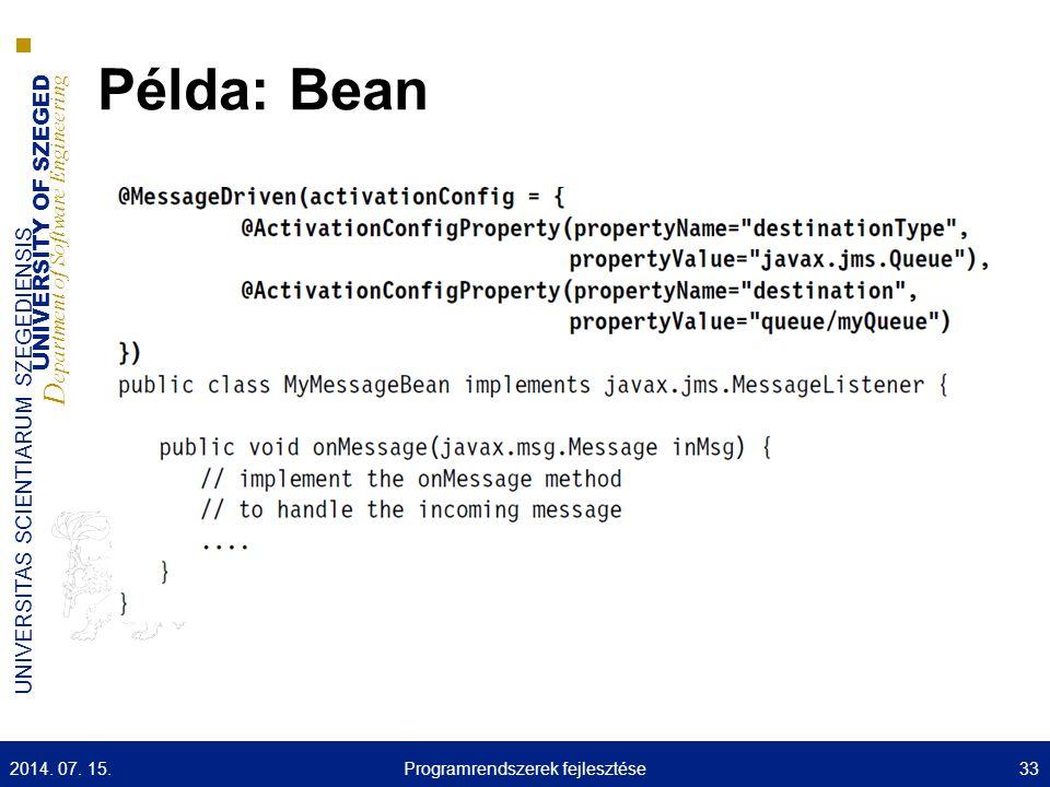 UNIVERSITY OF SZEGED D epartment of Software Engineering UNIVERSITAS SCIENTIARUM SZEGEDIENSIS Példa: Bean 2014. 07. 15.33Programrendszerek fejlesztése