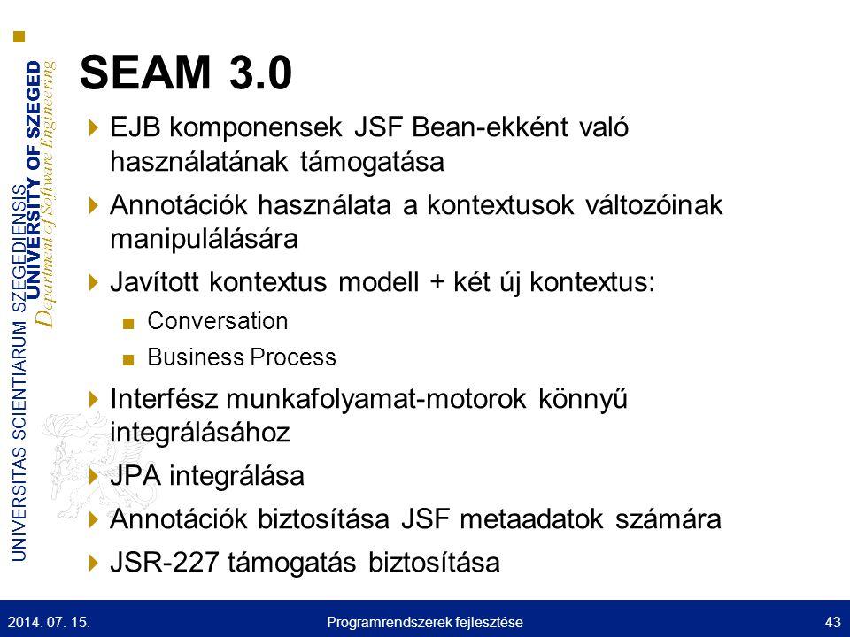 UNIVERSITY OF SZEGED D epartment of Software Engineering UNIVERSITAS SCIENTIARUM SZEGEDIENSIS SEAM 3.0  EJB komponensek JSF Bean-ekként való használa