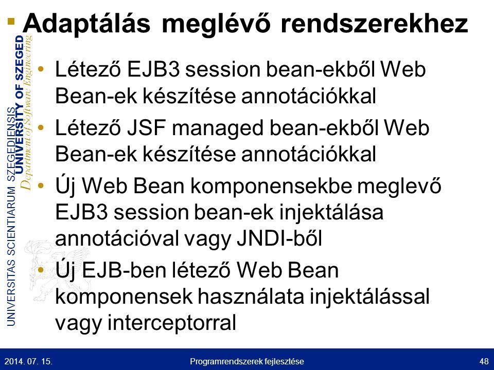 UNIVERSITY OF SZEGED D epartment of Software Engineering UNIVERSITAS SCIENTIARUM SZEGEDIENSIS Adaptálás meglévő rendszerekhez Létező EJB3 session bean