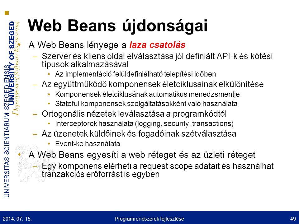 UNIVERSITY OF SZEGED D epartment of Software Engineering UNIVERSITAS SCIENTIARUM SZEGEDIENSIS Web Beans újdonságai A Web Beans lényege a laza csatolás