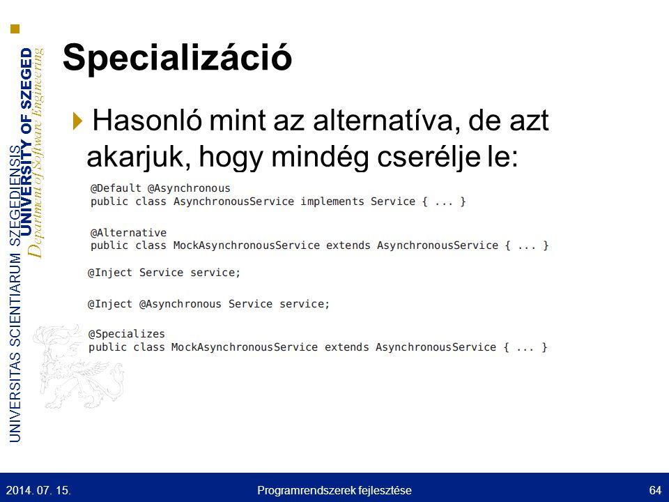 UNIVERSITY OF SZEGED D epartment of Software Engineering UNIVERSITAS SCIENTIARUM SZEGEDIENSIS Specializáció  Hasonló mint az alternatíva, de azt akar