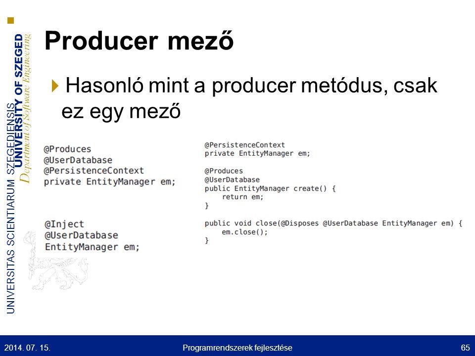 UNIVERSITY OF SZEGED D epartment of Software Engineering UNIVERSITAS SCIENTIARUM SZEGEDIENSIS Producer mező  Hasonló mint a producer metódus, csak ez