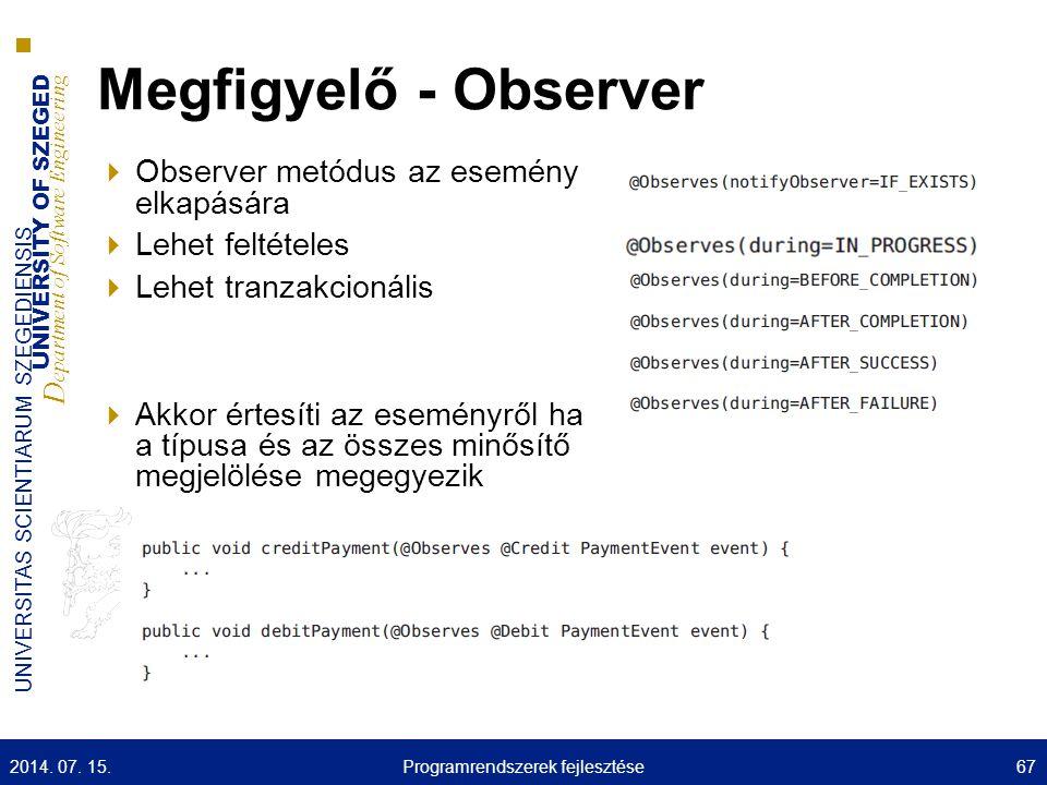 UNIVERSITY OF SZEGED D epartment of Software Engineering UNIVERSITAS SCIENTIARUM SZEGEDIENSIS Megfigyelő - Observer  Observer metódus az esemény elka