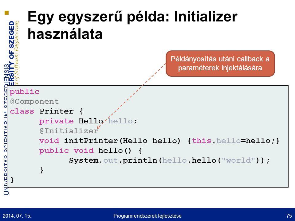 UNIVERSITY OF SZEGED D epartment of Software Engineering UNIVERSITAS SCIENTIARUM SZEGEDIENSIS Egy egyszerű példa: Initializer használata public @Compo
