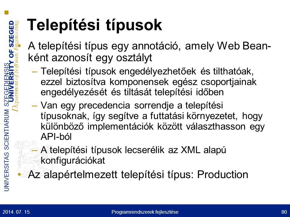 UNIVERSITY OF SZEGED D epartment of Software Engineering UNIVERSITAS SCIENTIARUM SZEGEDIENSIS Telepítési típusok A telepítési típus egy annotáció, ame